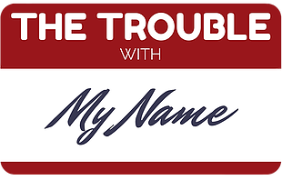 The Trouble with my Name